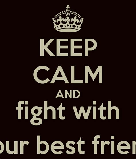 Fight With Your Best Friend Quotes