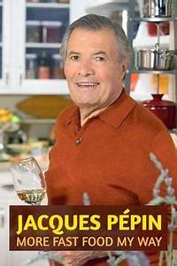 Watch Jacques Pépin: More Fast Food My Way Online | Season ...