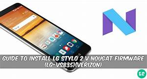 Guide To Install Lg Stylo 2 V Nougat Firmware  Lg