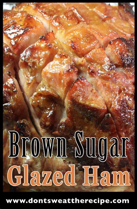 brown sugar glaze for ham brown sugar glazed ham don t sweat the recipe
