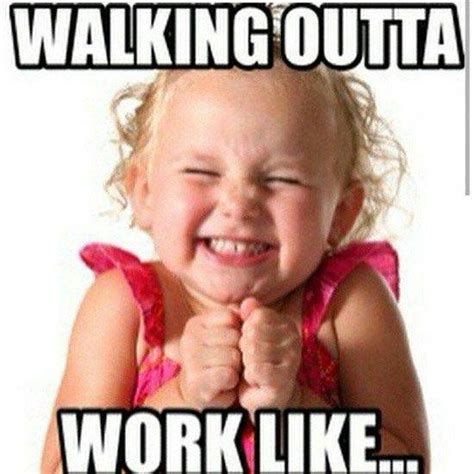 Friday Work Meme - walking outta work like x ray pinterest leaving work on friday on friday and training