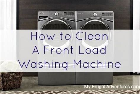 how to clean a front load washer 17 best ideas about clean washer vinegar on pinterest homemade floor cleaners natural