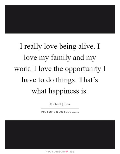 Love Being Alive Quotes