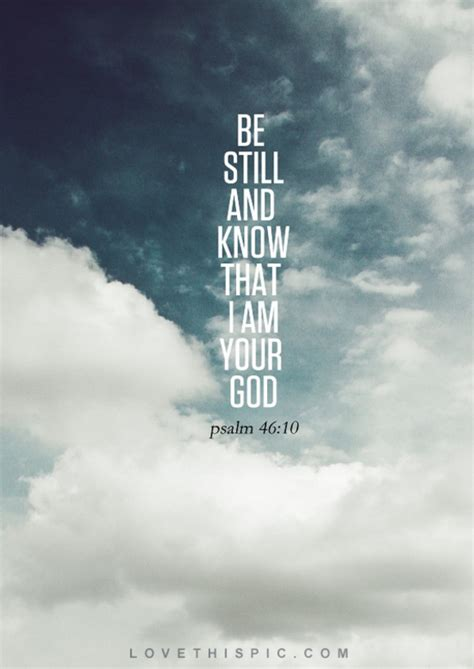 I know that my god is supreme but i like the idea of looking at myself and looking outside. Be Still And Know That I Am God Quotes. QuotesGram