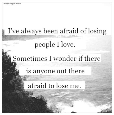Scared Of Losing Everything Quotes
