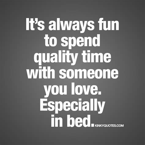 Spend Time With Someone You Love Quotes