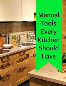 Manual Kitchen Tools Everyone Should Have In Case Of Power