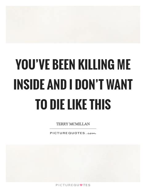 Youre Killing Me Inside Quotes