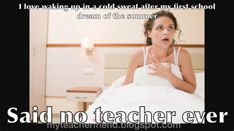 Back To School Memes For Teachers - my teacher friend back to school memes that you will heart