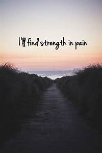 I'll find strength in pain | Picture Quotes