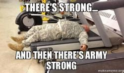 Army Strong Meme There S Strong And Then There S Army Strong Make A Meme