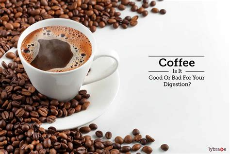 They worried that people could become addicted to the. Coffee - Is It Good Or Bad For Your Digestion? - By Dr. Parthasarathy G   Lybrate