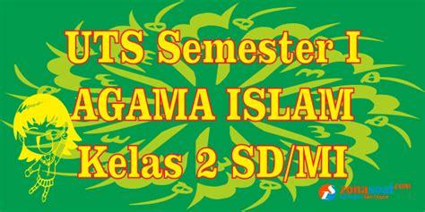 Soal sudah dilengkapi dengan kunci jawaban. Soal Latihan Uts Agama Islam Kelas 2 Sd Semester 1 Terbaru ...