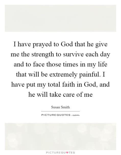 prayed  god   give   strength
