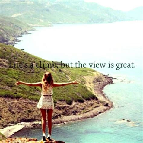 Life Is A Climb But The View Is Great Pictures Photos