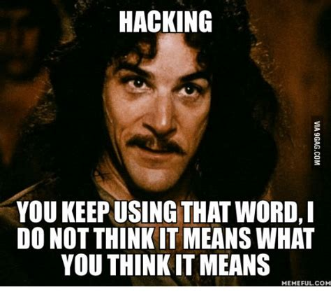Hacker Memes - hacking you keep using that word do not think it means what you think it means memeful com you
