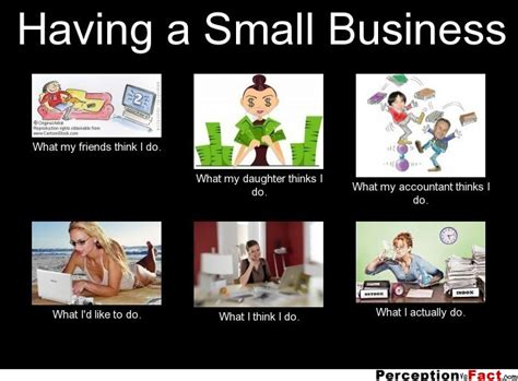 Small Business Meme - having a small business what people think i do what i really do perception vs fact
