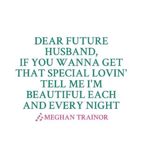 Meghan Trainor Dear Future Husband  Lyrics Pinterest
