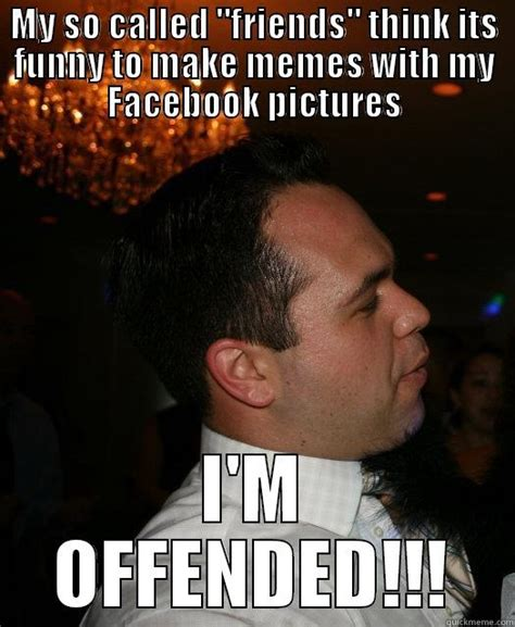 Offended Memes - i m offended quickmeme