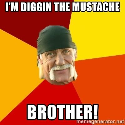 Meme With Mustache - i m diggin the mustache brother hulk hogan meme generator