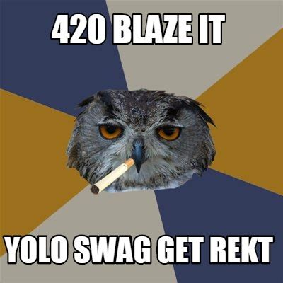 420 Blaze It Meme - meme creator 420 blaze it yolo swag get rekt meme generator at memecreator org