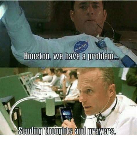 Houston Memes Houston We Problenl Sending Thoughts And Prayers