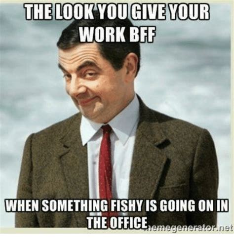 Bff Memes - the look you give your work bff when something fishyis going on in the office net meme on sizzle