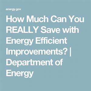 How Much Can You Really Save With Energy Efficient Improvements