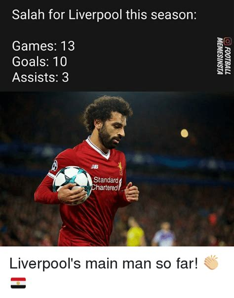 Liverpool Memes - salah for liverpool this season games 13 goals 10 assists 3 standard hartered liverpool s main