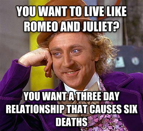 Romeo And Juliet Memes - livememe com condescending wonka