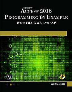 Microsoft Access 2016 Programming By Example With Vba Xml And Asp