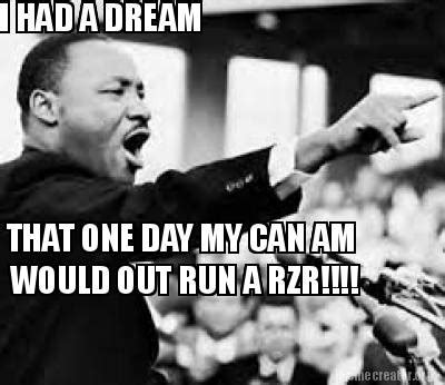Can Am Meme - meme creator i had a dream that one day my can am would out run a rzr meme generator at