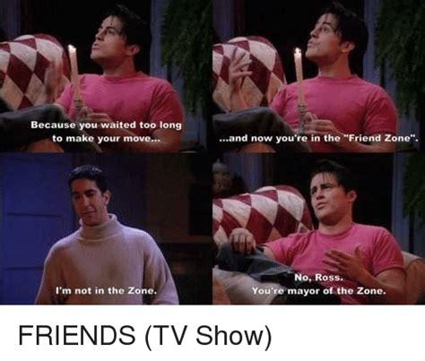Friends Tv Show Memes - 25 best memes about friend zone friend zone memes