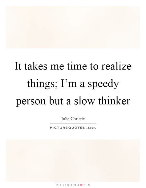 It Takes Time To Realize Quotes