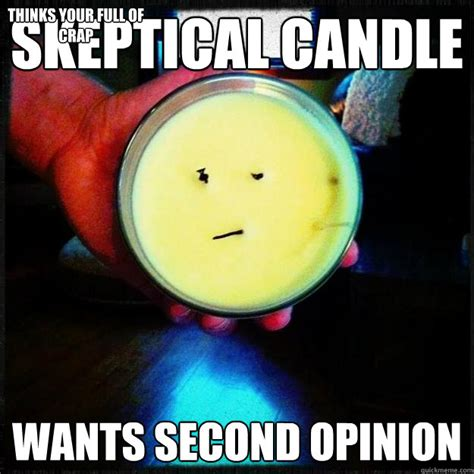 Candles Meme - skeptical candle wants second opinion thinks your full of crap skeptical candle quickmeme