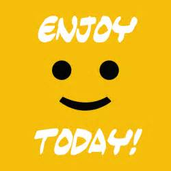 Enjoy Today Quotes