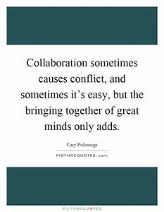 Collaboration sometimes causes conflict, and sometimes it ...