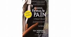 Ending Female Pain  A Woman U0026 39 S Manual  Expanded 2nd Edition