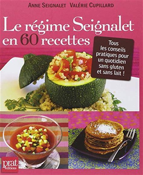 cuisiner sans gluten et sans lait le régime seignalet en 60 recettes tous les conseils