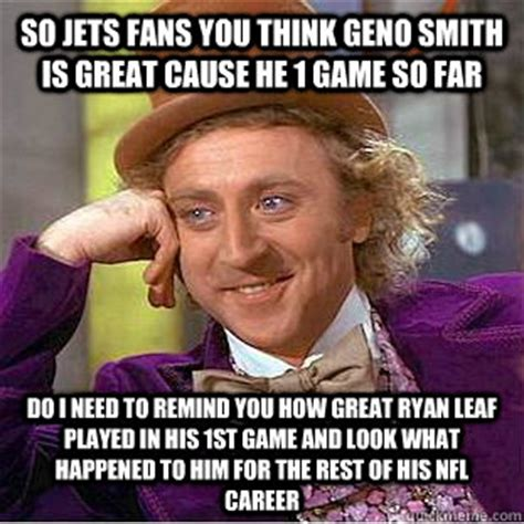 Geno Smith Meme - so jets fans you think geno smith is great cause he 1 game so far do i need to remind you how