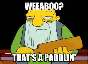 Image result for weaboo thats a paddlin