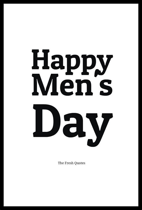 Happy Men's Day  The Fresh Quotes. Beautiful Quotes Spanish. Beach Love Quotes For Him. Hurt Ourselves Quotes. Family Quotes Jesus. Love Quotes To Her. Love Quotes Poems. Girly Crush Quotes. Country Girl Quotes Yahoo Answers