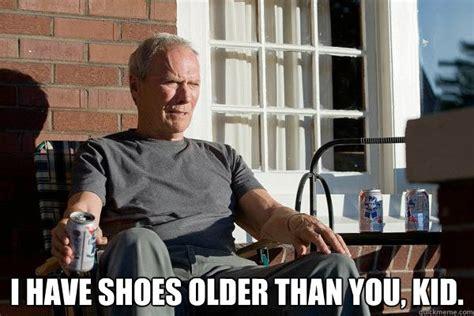 I Make Shoes Meme - i have shoes older than you kid feels old man quickmeme