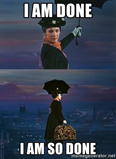 Are You Done Meme - i am done i am so done i m so done mary poppins meme generator