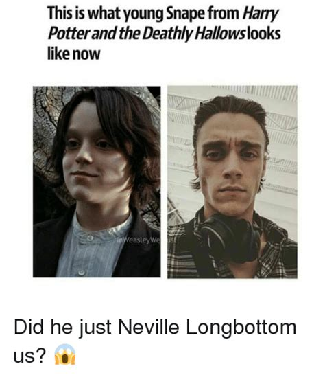 Neville Longbottom Meme - this is what young snape from harry potter and the deathly hallowslooks like now we us yeasley