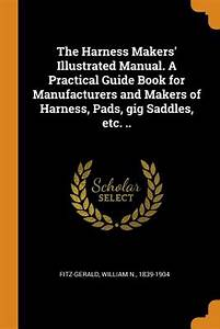 The Harness Makers U0026 39  Illustrated Manual  A Practical Guide
