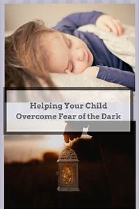 Helping, Your, Child, Overcome, Fear, Of, The, Dark