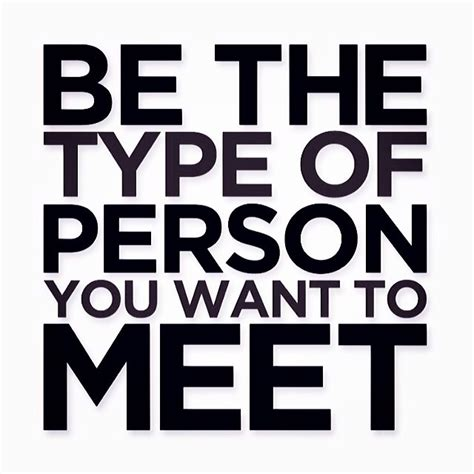 Be The Type Of Person You Want To Meet Torontobaobao's