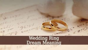 wedding ring dream meaning dreaming of wedding ring