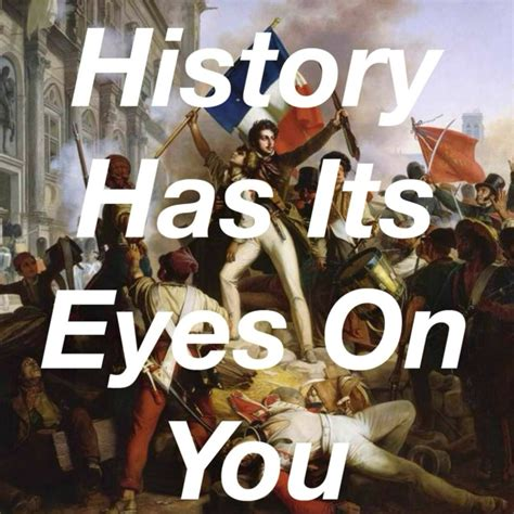 History Has Its Eyes On You 8tracks Radio History Has Its Eyes On You 20 Songs